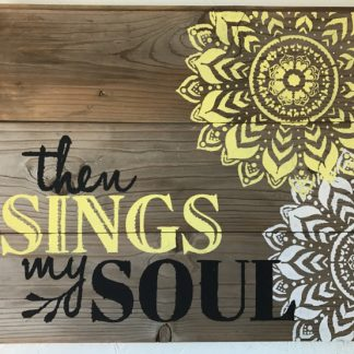 """THEN SINGS MY SOUL"" reclaimed wood sign"